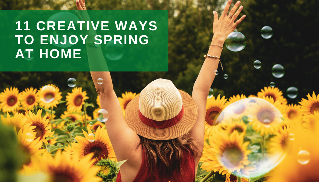 11 Creative Ways to Enjoy Spring At Home