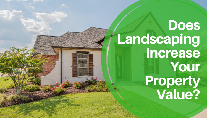 Does Landscaping Increase Your Property Value