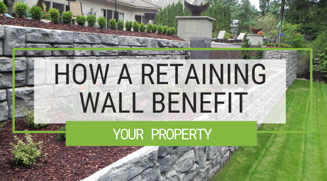 How a Retaining Wall Can Benefit Your Property